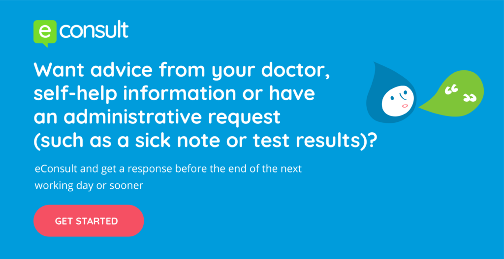 Want advice from your doctor, self-help information or have an administrative request (such as a sick note or test results)? Use eConsult and get a response before the end of the next working day or sooner